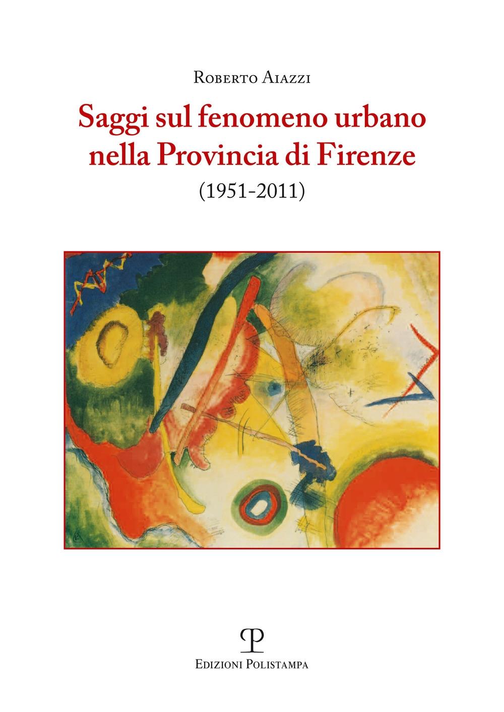 Saggi sul fenomeno urbano nella provincia di Firenze (1951-2011).