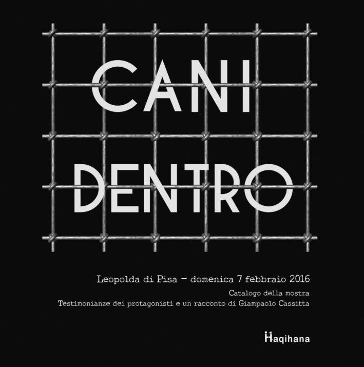 Cani dentro. Catalogo della mostra. Testimonianze dei protagonisti e un racconto di Giampaolo Cassitta.