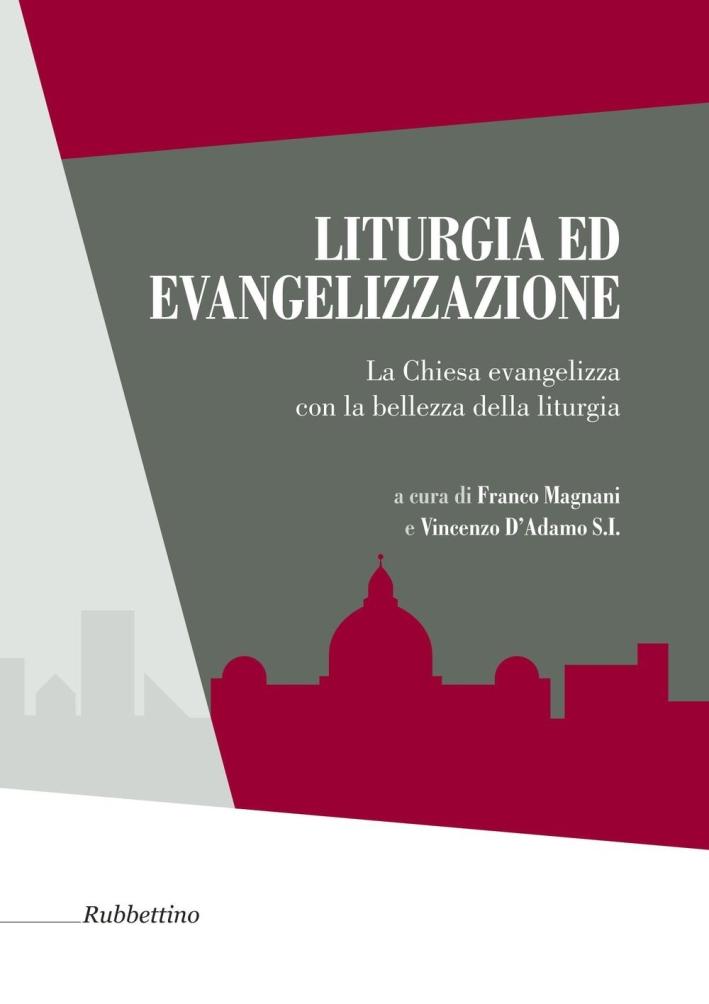 Liturgia ed Evangelizzazione. La Chiesa Evangelizza con la Bellezza della Liturgia