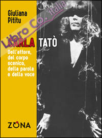 Carla Tatò. Dell'attore, del corpo scenico, della parola e della voce.