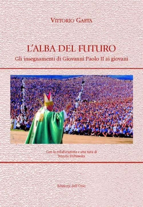 L'alba del futuro. Gli insegnamenti di Giovanni Paolo II ai giovani.