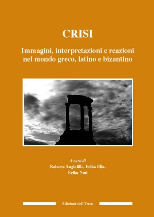 Crisi. Immagini, interpretazioni e reazioni nel mondo greco, latino e bizantino