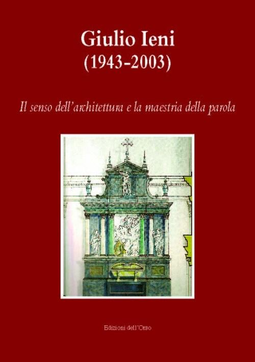Giulio Ieni (1943-2003). Il senso dell'architettura e la maestria della parola. Con CD-ROM.