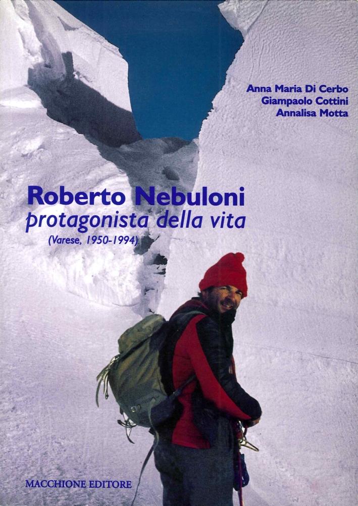 Roberto Nebuloni. Protagonista della Vita. (Varese, 1950-1994).