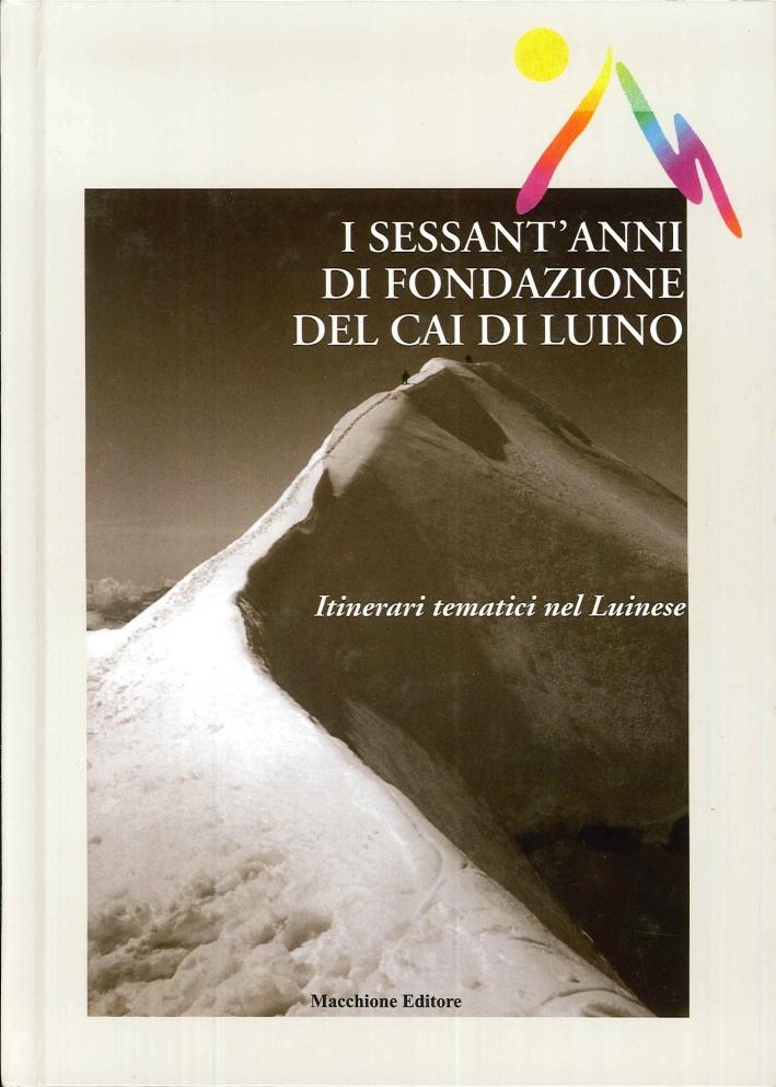 I Sessant'Anni di Fondazione del CAI di Luino. Itinerari Tematici nel Luinese