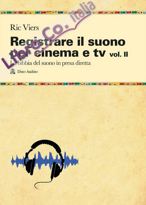 Registrare il suono per cinema e tv. Vol. 2.