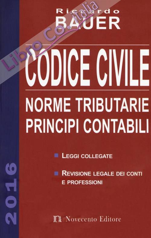 Codice civile 2016. Norme tributarie, principi contabili.