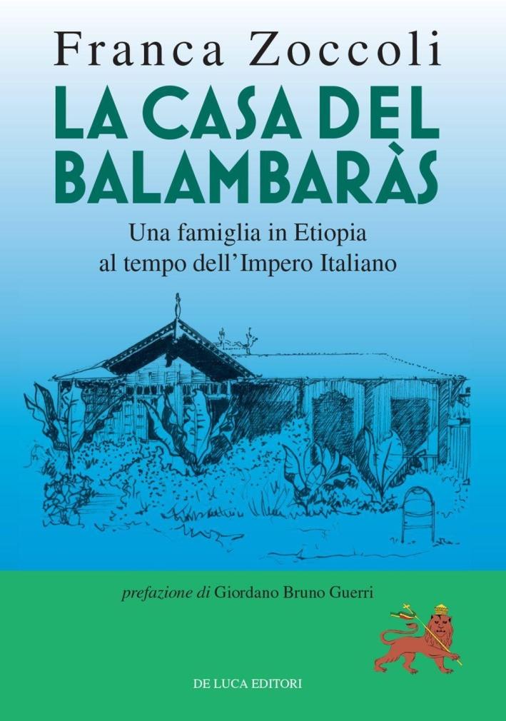 La Casa del Balambaràs. Una famiglia in Etiopia al tempo dell'impero italiano.