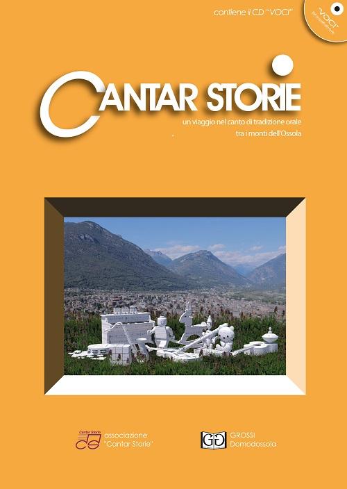 Cantar storie. Un viaggio nel canto tradizionale orale tra i monti dell'Ossola. Con CD Audio. Vol. 4
