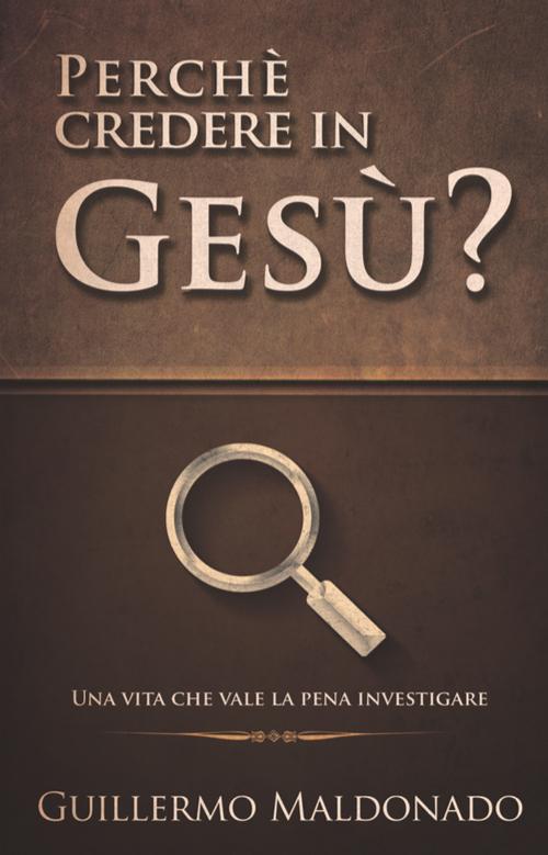 Perché credere in Gesù? Un avita che vale la pena investigare.