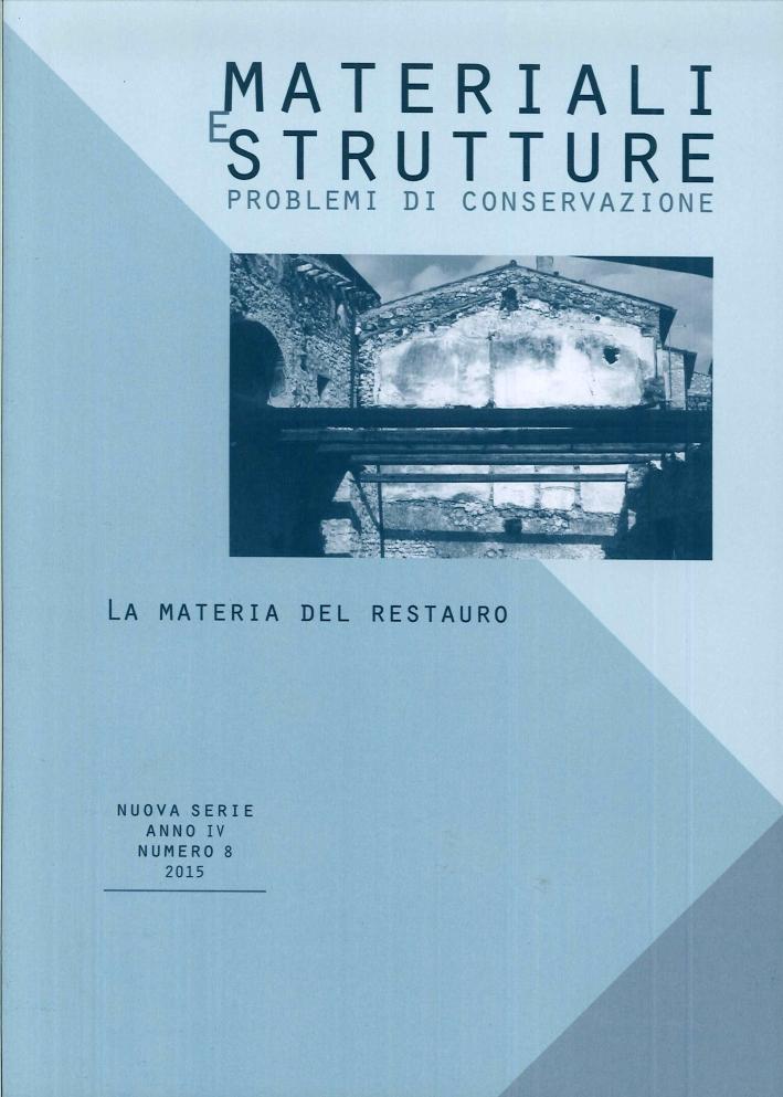 Materiali e Strutture. Nuova serie IV. Numero 8, 2015. Problemi di conservazione. La materia del restauro
