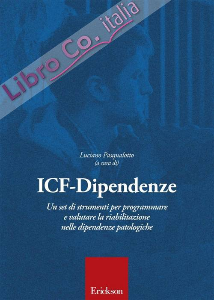 ICF dipendenze. Un set di strumenti per programmare e valutare la riabilitazione nelle dipendenze patologiche.