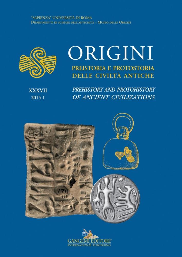 Origini. Preistoria e Protostoria delle Civiltà Antiche. Vol. 37. 2015-1.