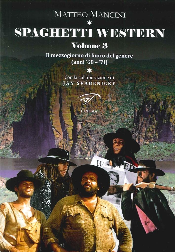 Spaghetti Western. Vol. 3: il Mezzogiorno di Fuoco del Genere (Anni '68-'71).