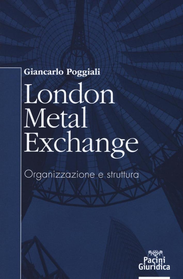 London metal exchange. Organizzazione e struttura.