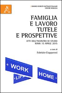 Famiglia e Lavoro. Tutele e Prospettive