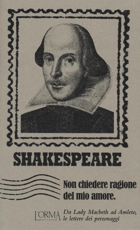 Non chiedere ragione del mio amore. Da Lady Macbeth ad Amleto, le lettere dei personaggi.