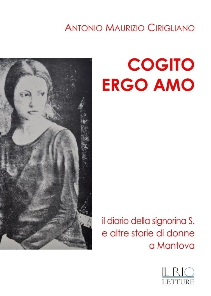 Cogito ergo amo. Il diario della Signorina S. e altre storie di donne a Mantova.