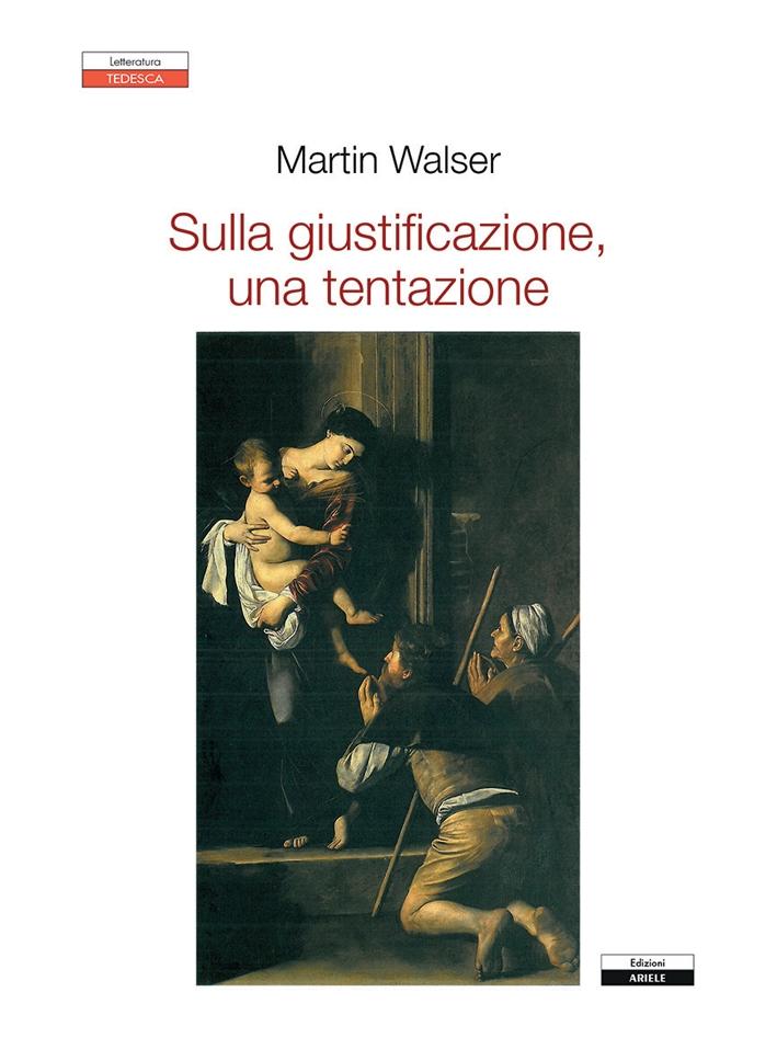 Martin Walser. Sulla Giustificazione, una Tentazione.