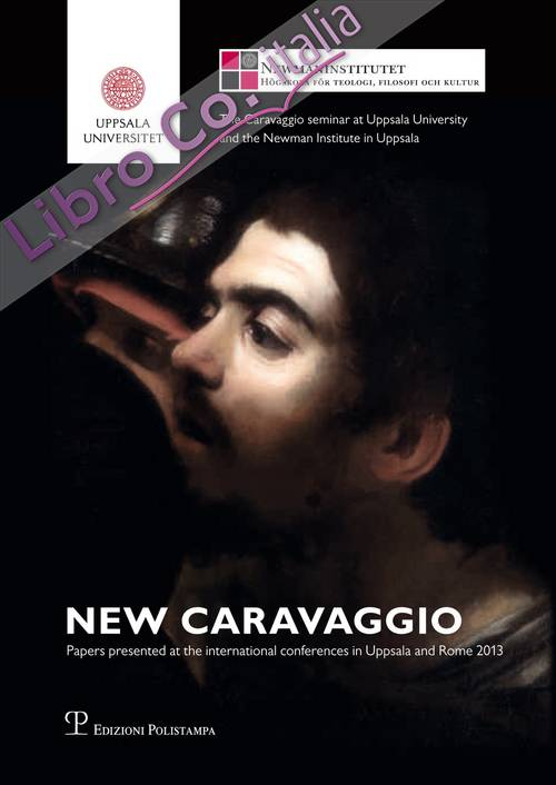 New Caravaggio. Papers Presented At the International Conferences in Uppsala and Rome 2013.