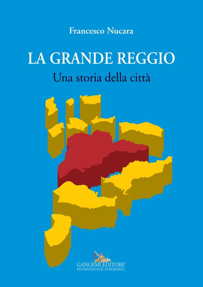 La Grande Reggio Calabria. Una Storia delle Città.