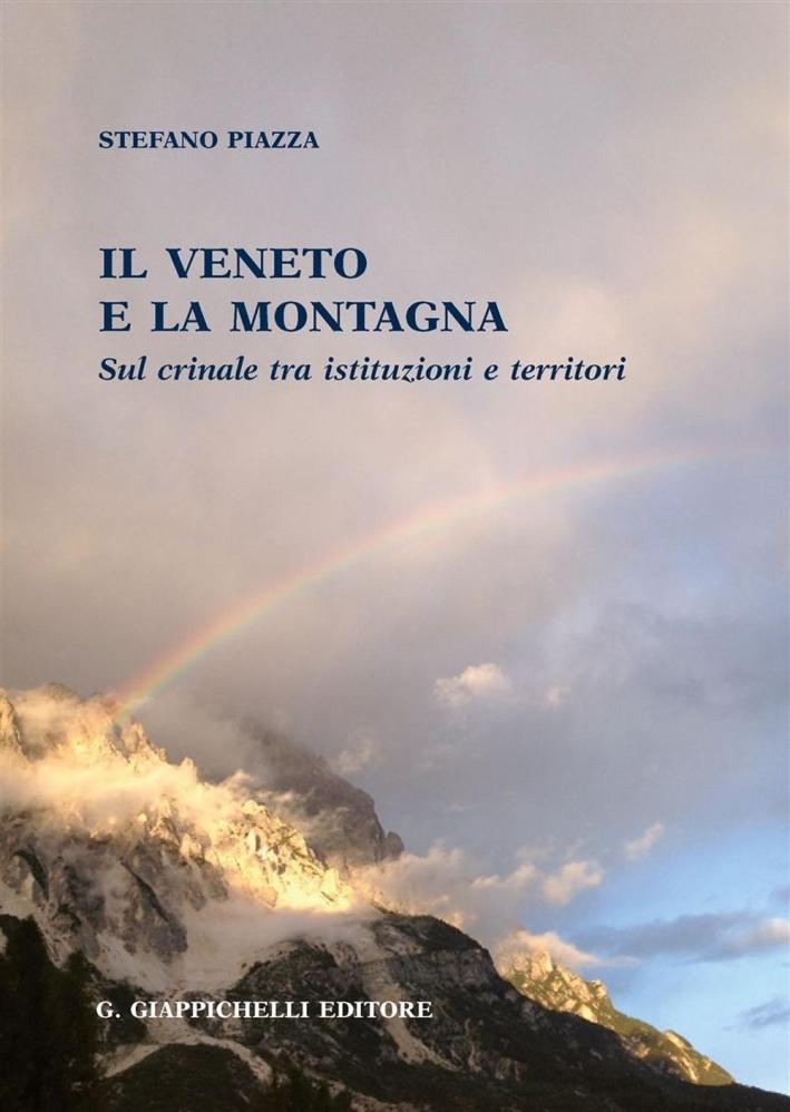 Il Veneto e la montagna sul crinale tra istituzioni e territori  Il Veneto e la montagna sul crinale tra istituzioni e territori.