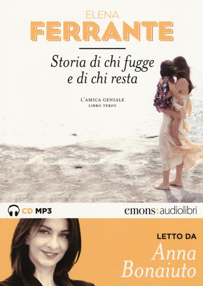 Storia di chi fugge e di chi resta. L'amica geniale letto da Anna Bonaiuto. Audiolibro. 2 CD Audio formato MP3. Ediz. integrale.