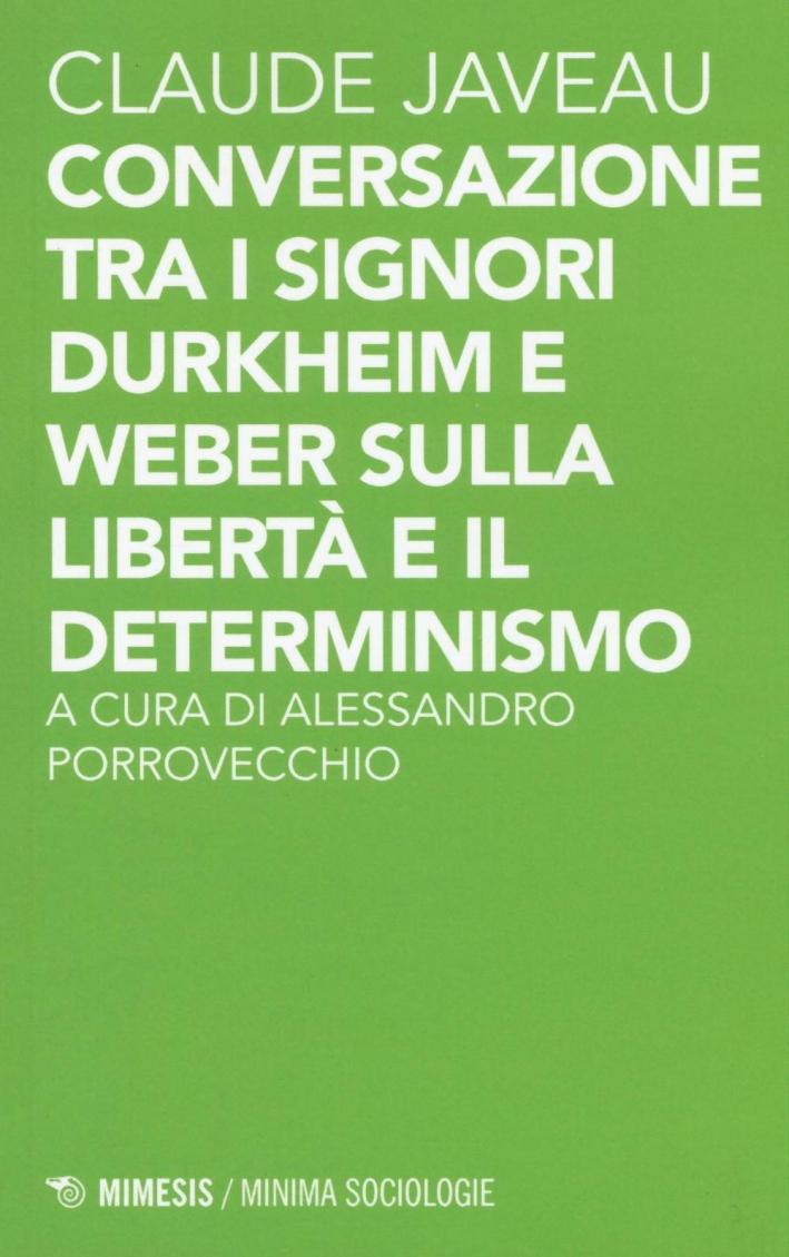 Conversazione tra i signori Durkheim e Weber sulla libertà e il determinismo.