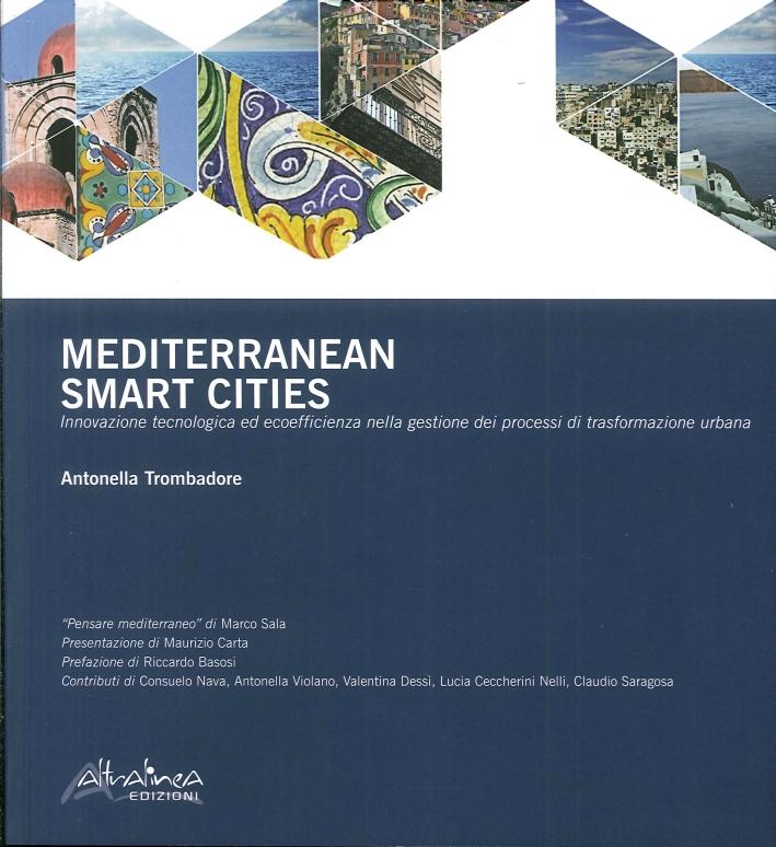 Mediterranean Smart Cities. Innovazione Tecnologica ed Ecoefficienza nella Gestione dei Processi di Trasformazione Urbana. Ediz. Multilingue.