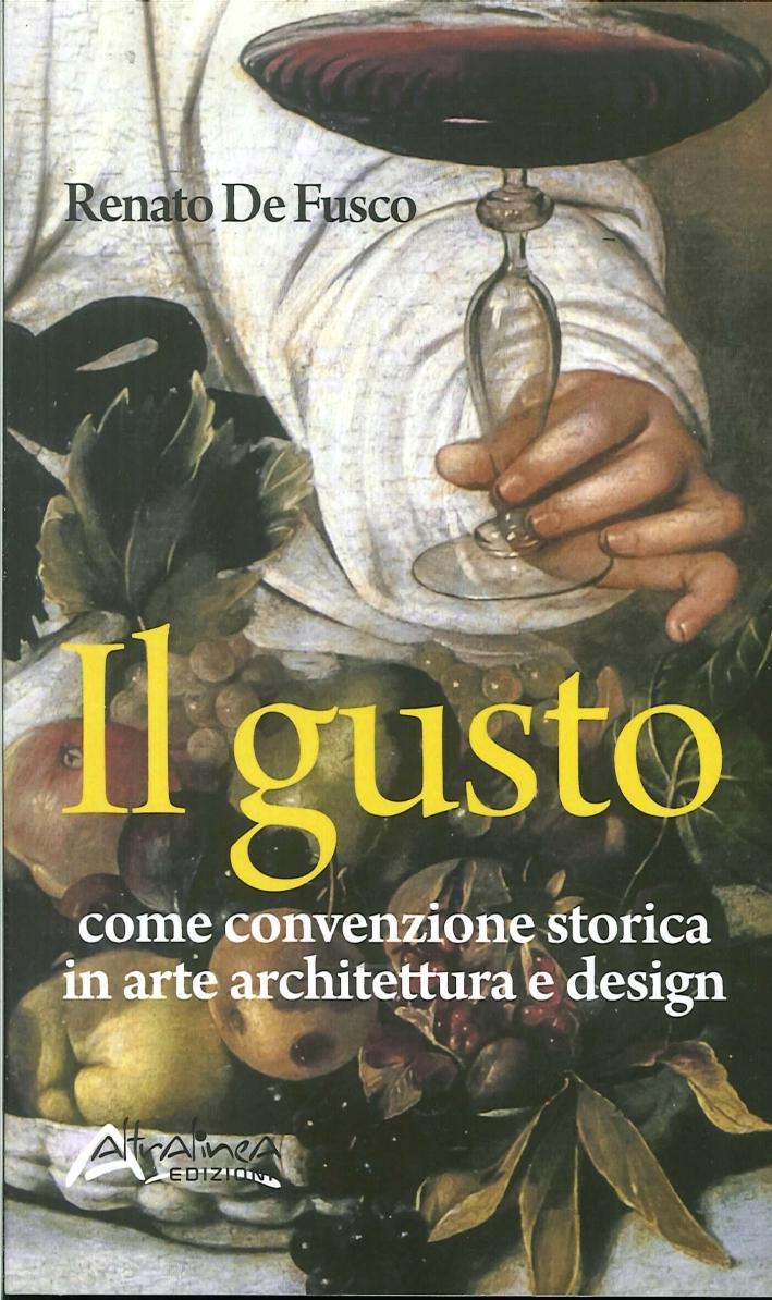 Il Gusto. Come Convenzione Storica in Arte, Architettura e Design.