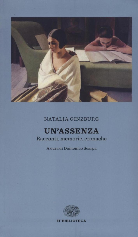Un'assenza. Racconti, memorie, cronache 1933-1988.