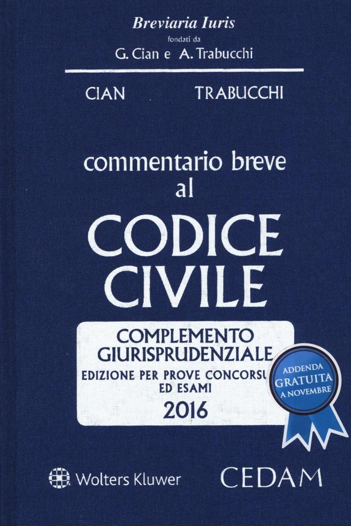 Commentario breve al codice civile. Complemento giurisprudenziale. Per prove concorsuali ed esami 2016