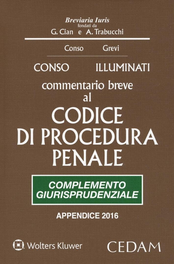 Commentario breve al Codice di procedura penale. Complemento giurisprudenziale. Edizione per prove concorsuali ed esami 2016.