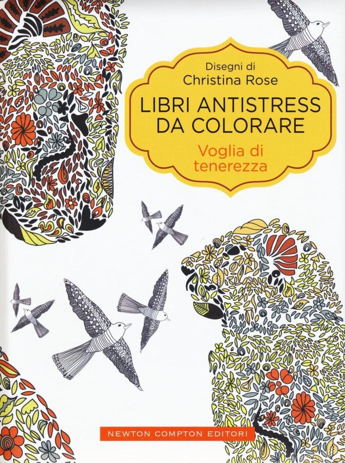 Voglia di tenerezza. Libri antistress da colorare.