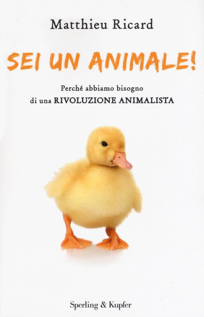 Sei un animale! Perché abbiamo bisogno di una rivoluzione animalista.
