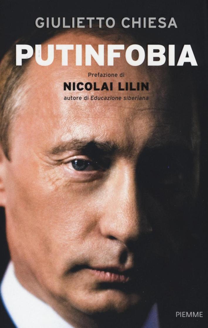 Putinfobia. Perché l'Occidente ha paura della Russia e perché può essere la nostra salvezza.