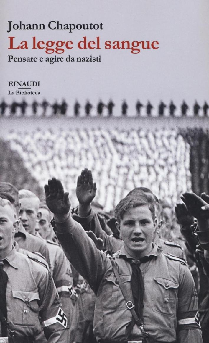 La legge del sangue. Pensare e agire da nazisti.