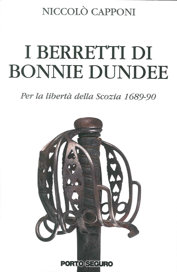 I Berretti di Bonnie Dundee. Per la Libertà della Scozia (1689-90).