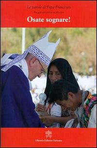 Osate sognare! Viaggio apostolico in Messico.