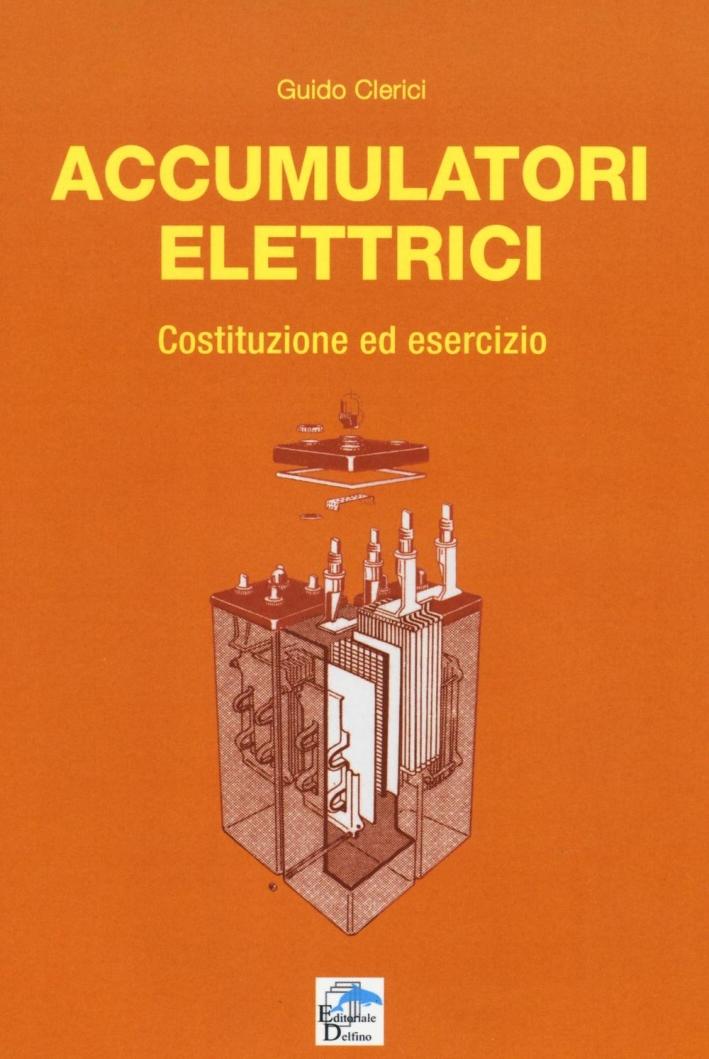 Accumulatori elettrici. Costituzione ed esercizio.