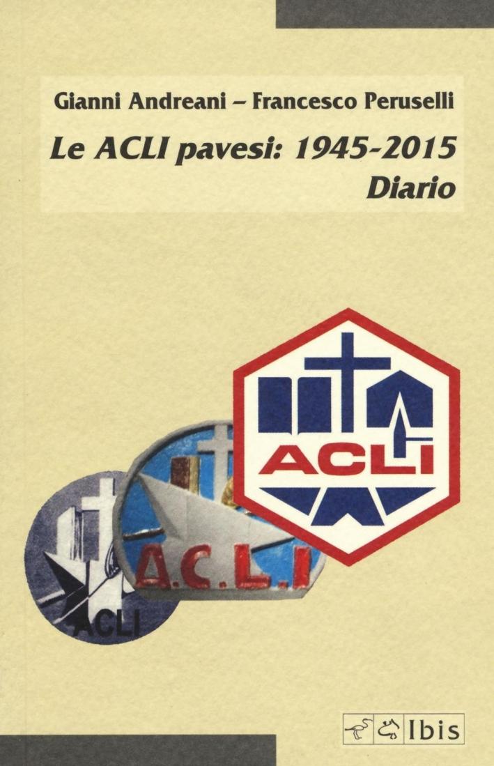 Le ACLI pavesi: 1945-2015. Diario.
