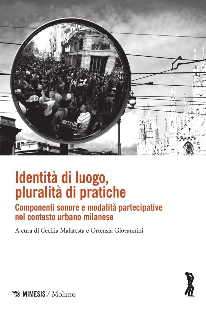 Identità di luogo, pluralità di pratiche. Componenti sonore e modalità partecipative nel contesto urbano milanese