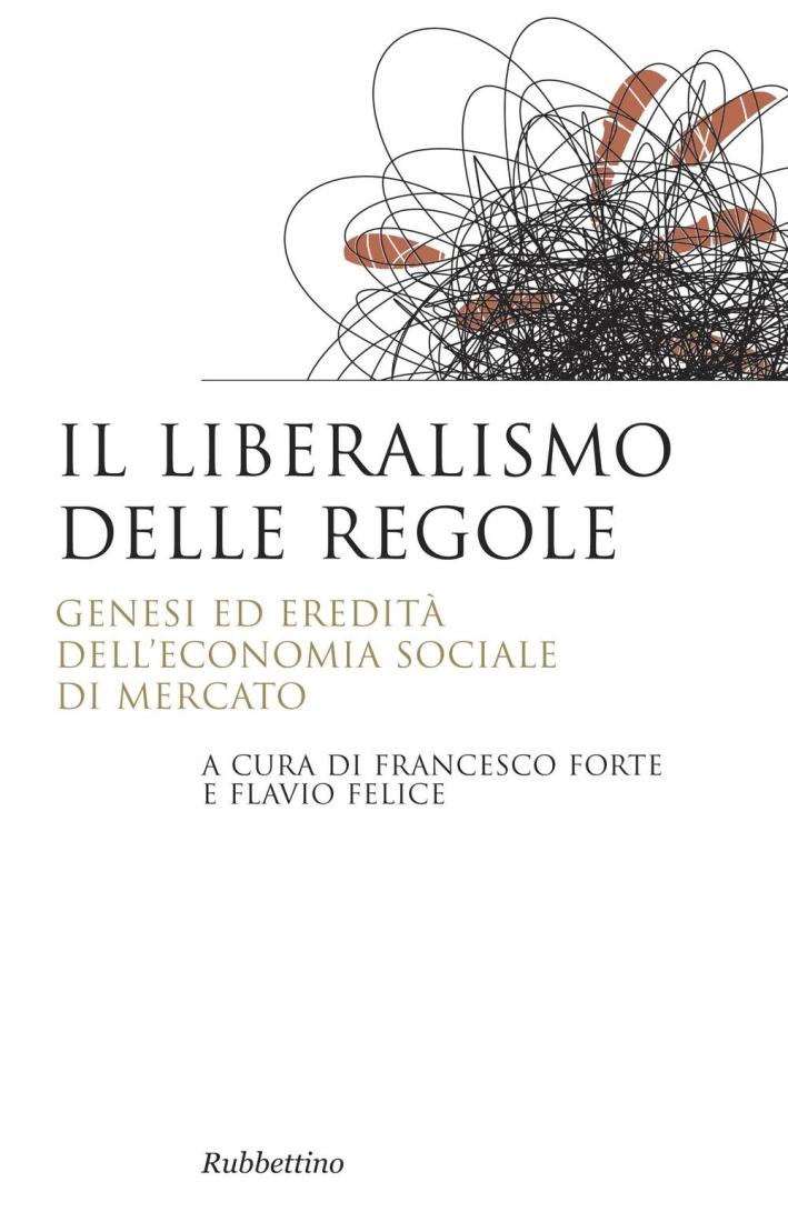 Il liberalismo delle regole. Genesi ed eredità dell'economia sociale di mercato