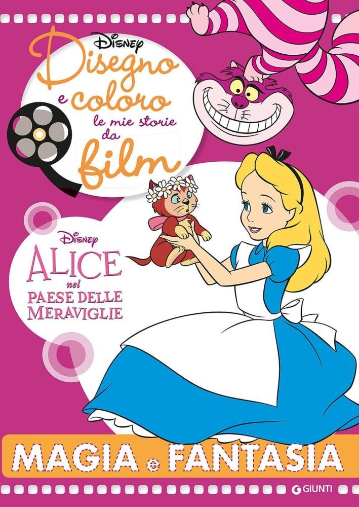 Magia e fantasia. Alice nel paese delle meraviglie. Disegno e coloro le mie storie da film. Ediz. illustrata