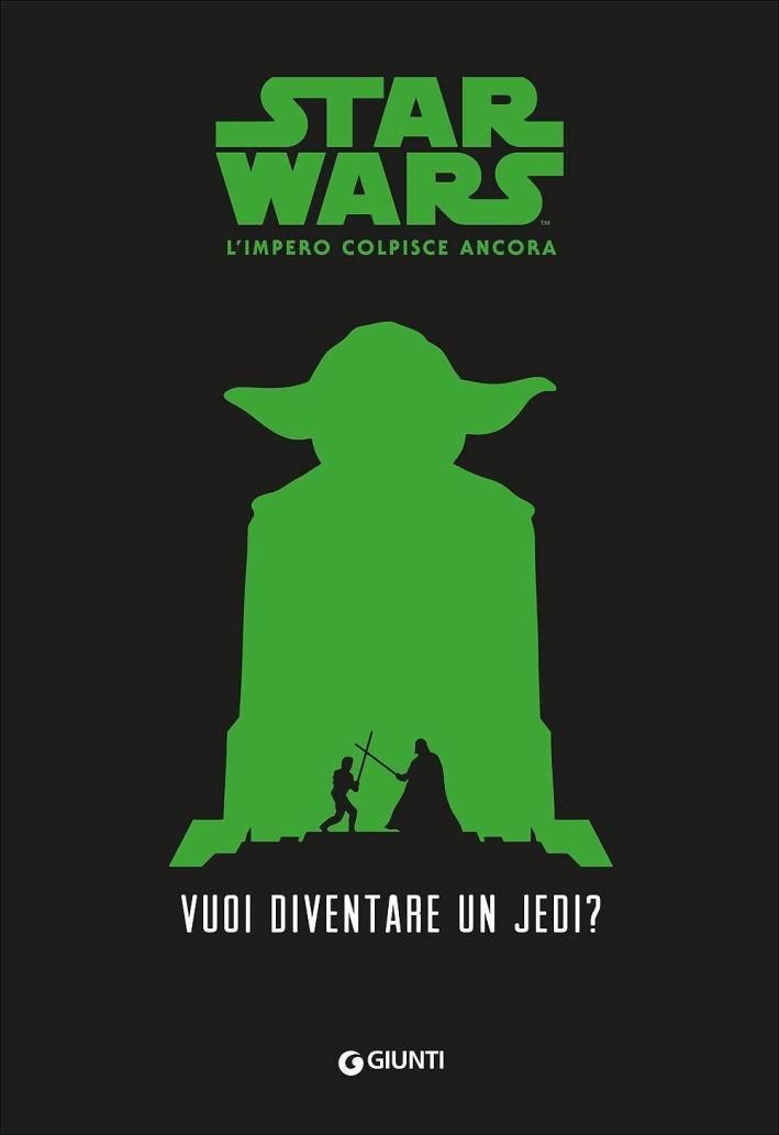 L'impero colpisce ancora. Star Wars. Vuoi diventare uno jedi?
