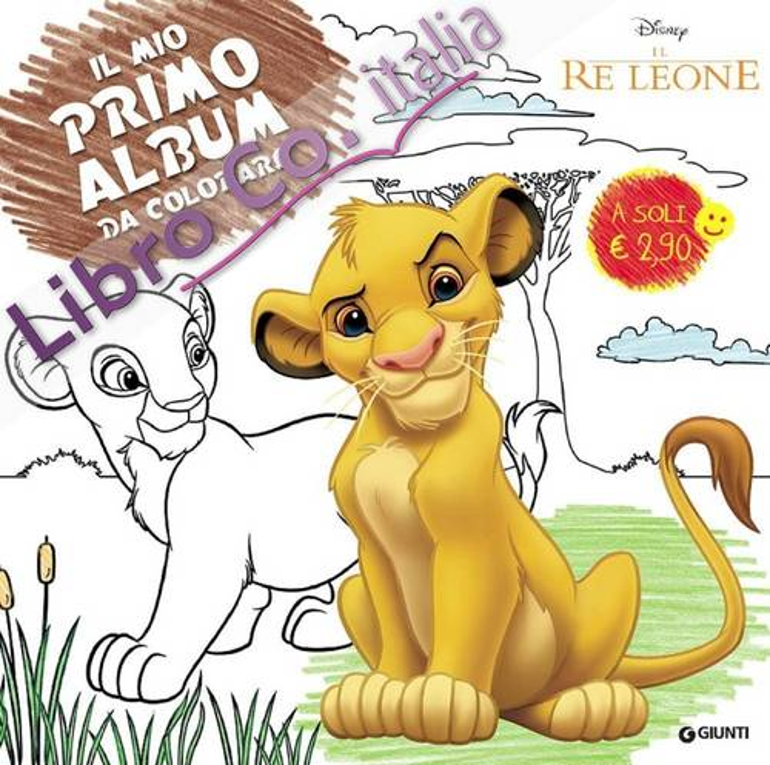 Il re leone. Il mio primo album da colorare.