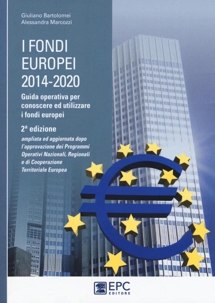 I fondi europei 2014-2020. Guida operativa per conoscere ed utilizzare i fondi europei.