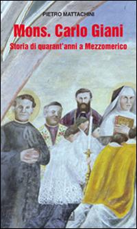 Mons. Carlo Giani. Storia di quarant'anni a Mezzomerico.
