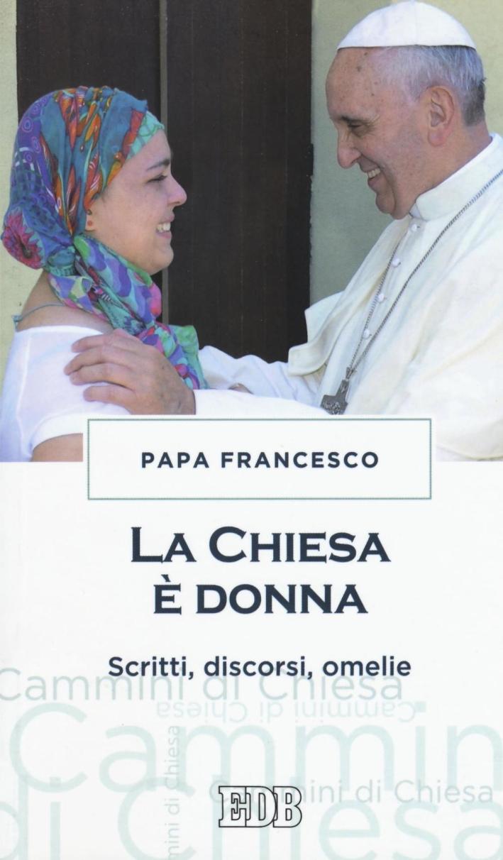 La chiesa è donna. Scritti, discorsi, omelie.