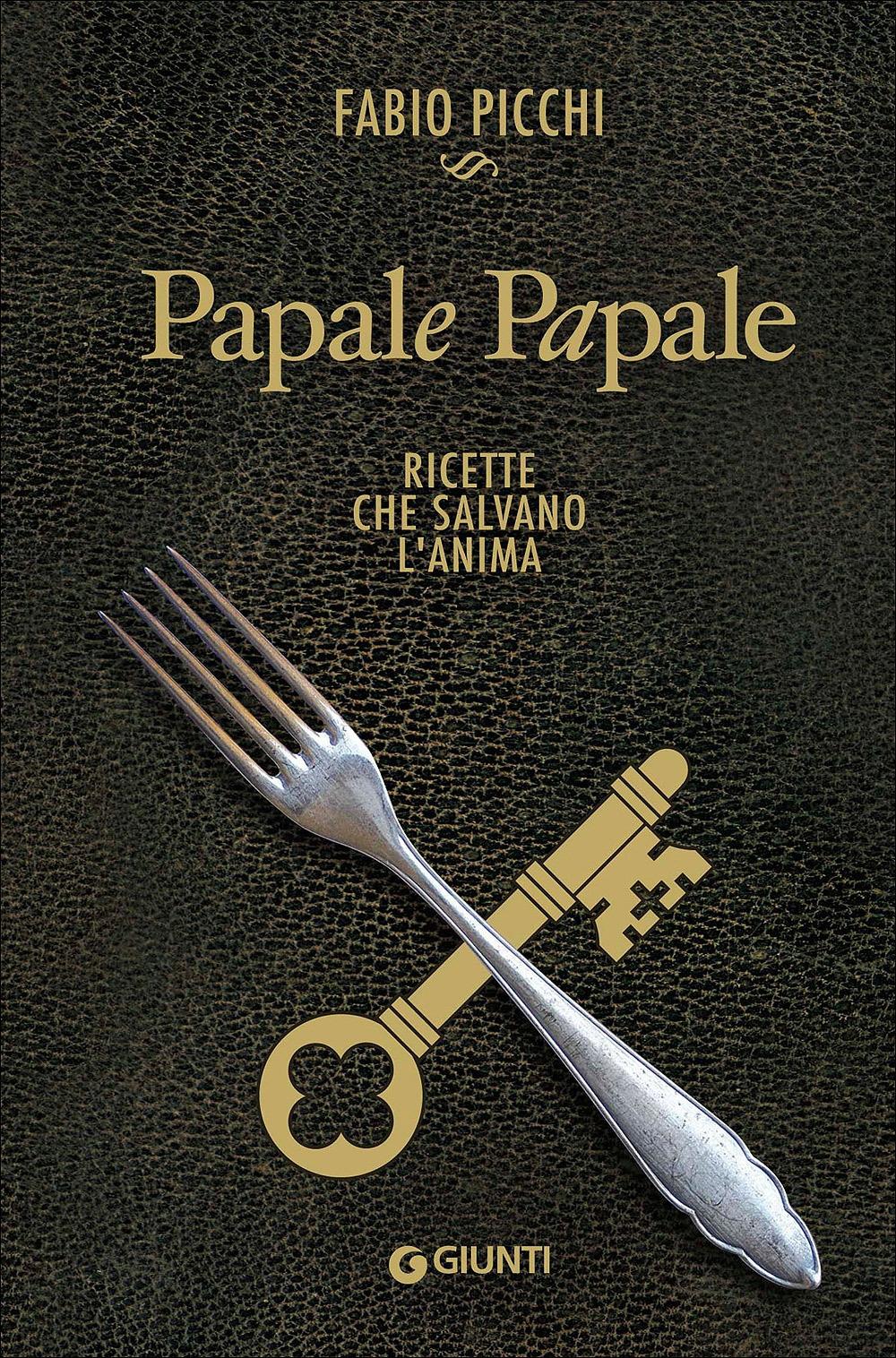 Papale papale. Ricette che salvano l'anima.